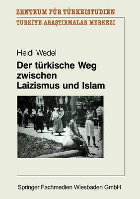 Der Turkische Weg Zwischen Laizismus Und Islam: Zur Entwicklung Des Laizismusverstandnisses in Der Turkischen Republik