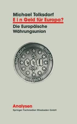 Ein Geld Fur Europa?: Entwicklung Und Funktionsweise Der Europaischen Wahrungsunion