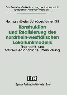Konstruktion Und Realisierung Des Nordrhein-Westfalischen Lokalfunkmodells: Eine Rechts- Und Sozialwissenschaftliche Untersuchung Der Konstituierung Lokalen Horfunks