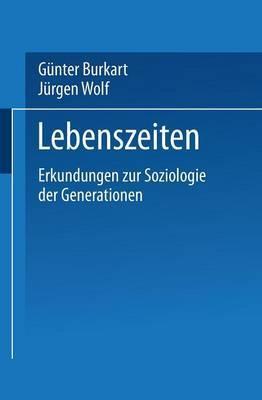 Lebenszeiten: Erkundungen Zur Soziologie Der Generationen