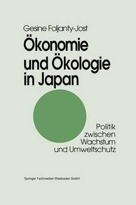Okonomie Und Okologie in Japan: Politik Zwischen Wachstum Und Umweltschutz