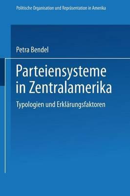 Parteiensysteme in Zentralamerika: Typologien Und Erklarungsfaktoren