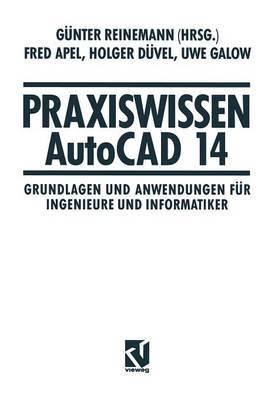 Praxiswissen AutoCAD 14: Grundlagen Und Anwendungen Fur Ingenieure Und Informatiker