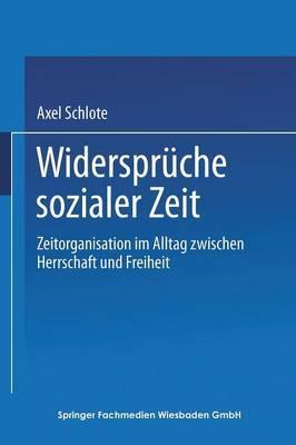 Widerspruche Sozialer Zeit: Zeitorganisation Im Alltag Zwischen Herrschaft Und Freiheit