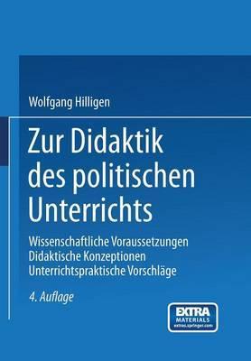 Zur Didaktik Des Politischen Unterrichts: Wissenschaftliche Voraussetzungen Didaktische Konzeptionen Unterrichtspraktische Vorschlage