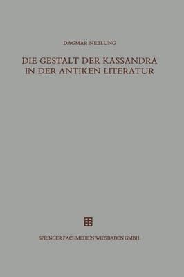 Die Gestalt Der Kassandra in Der Antiken Literatur