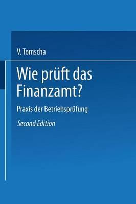 Wie Pruft Das Finanzamt?: Praxis Der Betriebsprufung