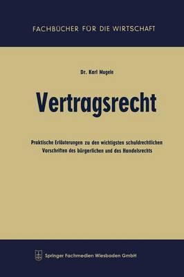 Vertragsrecht: Praktische Erlauterungen Zu Den Wichtigsten Schuldrechtlichen Vorschriften Des Burgerlichen Und Des Handelsrechts