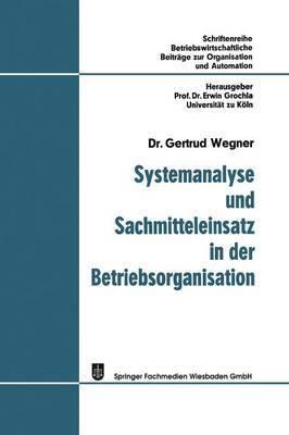 Systemanalyse Und Sachmitteleinsatz in Der Betriebsorganisation