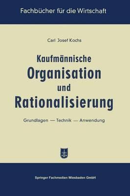 Kaufmannische Organisation Und Rationalisierung: Grundlagen Technik Anwendung