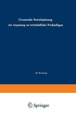 Dynamische Betriebsplanung Zur Anpassung an Wirtschaftliche Wechsellagen: Vortrage Und Diskussionen Der 6. Plankosten-Tagung