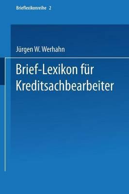 Brief-Lexikon Fur Kreditsachbearbeiter: Ein Handbuch Fur Die Bankmassige Kreditbearbeitung