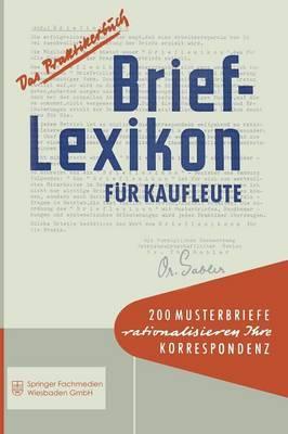 Brief-Lexikon Fur Kaufleute: Ein Handbuch Fur Rationelle Erledigung Der Korrespondenz