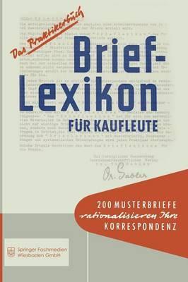Brief-Lexikon Fur Kaufleute: Ein Handbuch Fur Die Rationelle Erledigung Der Korrespondenz