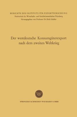 Der Westdeutsche Konsumguterexport Nach Dem Zweiten Weltkrieg