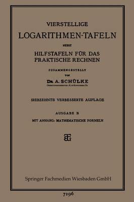 Vierstellige Logarithmen-Tafeln Nebst Hilfstafeln Fur Das Praktische Rechnen