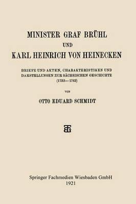 Minister Graf Bruhl Und Karl Heinrich Von Heinecken: Briefe Und Akten, Charakteristiken Und Darstellungen Zur Sachsischen Geschichte (1733-1763)
