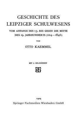 Geschichte Des Leipziger Schulwesens: Vom Anfange Des 13. Bis Gegen Die Mitte Des 19. Jahrhunderts (1214-1846)