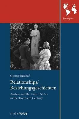 Relationships/Beziehungsgeschichten: Austria and the United States in the Twentieth Century