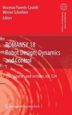 Romansy 18 - Robot Design, Dynamics and Control: Proceedings of the Eighteenth CISM-IFTOMM Symposium