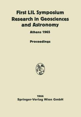 Proceedings of the First Lunar International Laboratory (LIL) Symposium Research in Geosciences and Astronomy: Organized by the International Academy of Astronautics at the XVIth International Astronautical Congress Athens, 16 September, 1965 and Dedicate