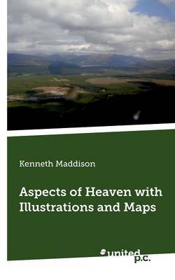 Aspects of Heaven with Illustrations and Maps