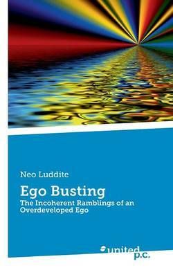 Ego Busting: The Incoherent Ramblings of an Overdeveloped Ego