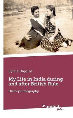 My Life in India During and After British Rule: History & Biography