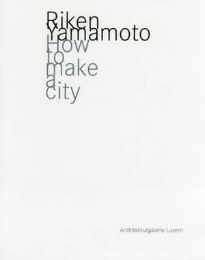 Riken Yamamoto: How to Make a City