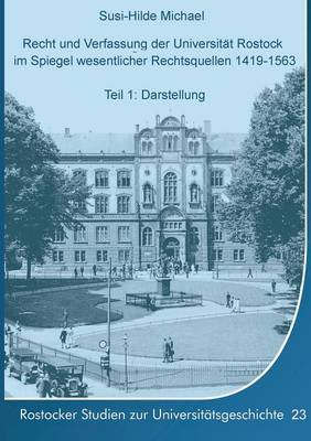 Recht Und Verfassung Der Universitat Rostock Im Spiegel Wesentlicher Rechtsquellen 1419-1563