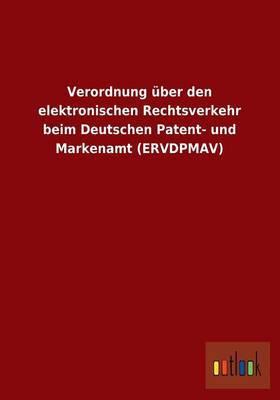 Verordnung Uber Den Elektronischen Rechtsverkehr Beim Deutschen Patent- Und Markenamt (Ervdpmav)