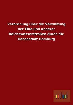Verordnung Uber Die Verwaltung Der Elbe Und Anderer Reichswasserstrassen Durch Die Hansestadt Hamburg
