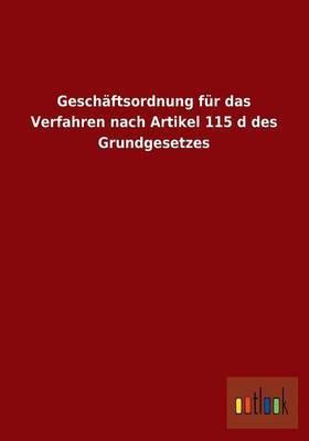 Geschaftsordnung Fur Das Verfahren Nach Artikel 115 D Des Grundgesetzes