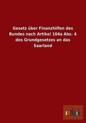 Gesetz Uber Finanzhilfen Des Bundes Nach Artikel 104a ABS. 4 Des Grundgesetzes an Das Saarland