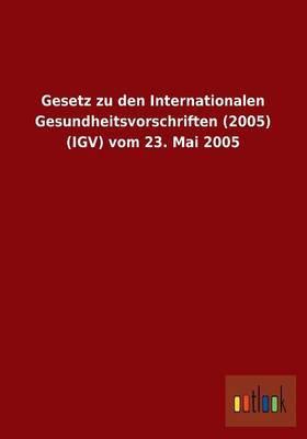 Gesetz Zu Den Internationalen Gesundheitsvorschriften (2005) (Igv) Vom 23. Mai 2005