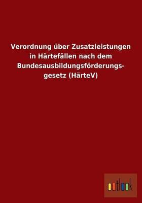 Verordnung Uber Zusatzleistungen in Hartefallen Nach Dem Bundesausbildungsforderungs- Gesetz (Hartev)
