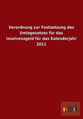 Verordnung Zur Festsetzung Des Umlagesatzes Fur Das Insolvenzgeld Fur Das Kalenderjahr 2011
