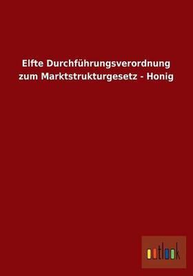Elfte Durchfuhrungsverordnung Zum Marktstrukturgesetz - Honig