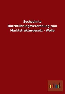 Sechzehnte Durchfuhrungsverordnung Zum Marktstrukturgesetz - Wolle