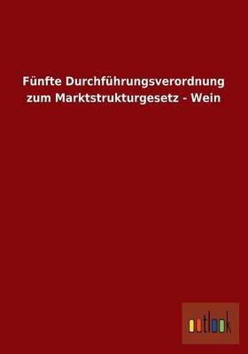 Funfte Durchfuhrungsverordnung Zum Marktstrukturgesetz - Wein