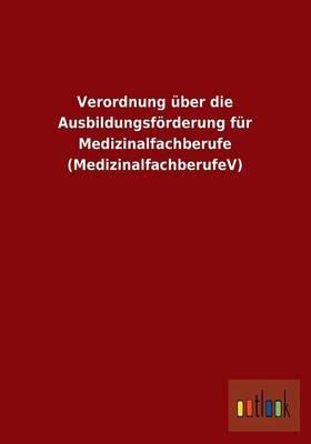 Verordnung Uber Die Ausbildungsforderung Fur Medizinalfachberufe (Medizinalfachberufev)