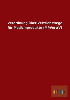 Verordnung Uber Vertriebswege Fur Medizinprodukte (Mpvertrv)