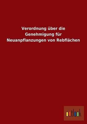 Verordnung Uber Die Genehmigung Fur Neuanpflanzungen Von Rebflachen