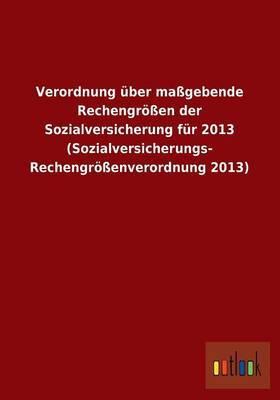 Verordnung Uber Massgebende Rechengrossen Der Sozialversicherung Fur 2013 (Sozialversicherungs- Rechengrossenverordnung 2013)