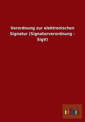 Verordnung Zur Elektronischen Signatur (Signaturverordnung - Sigv)