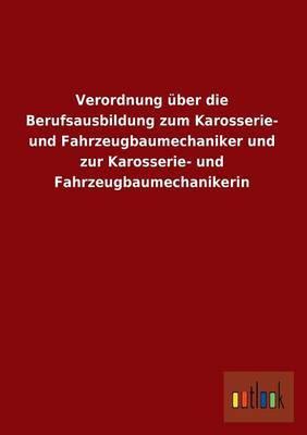 Verordnung Uber Die Berufsausbildung Zum Karosserie- Und Fahrzeugbaumechaniker Und Zur Karosserie- Und Fahrzeugbaumechanikerin