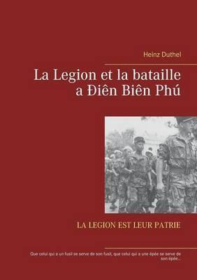 La Legion Et La Bataille a Dien Bien Phu