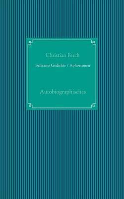 Seltsame Gedichte / Aphorismen