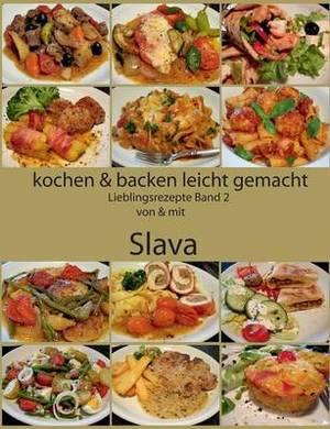 Kochen Und Backen Leicht Gemacht Lieblingsrezepte Band 2 Von & Mit Slava