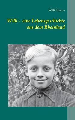 Willi - Eine Lebensgeschichte Aus Dem Rheinland